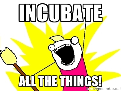 Incubate All the Things